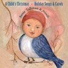 A Child's Christmas: Holiday Songs & Carols by Susie Tallman & Friends