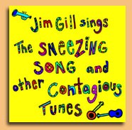 Jim Gill Sings The Sneezing Song and other Contagious Tunes by Jim Gill