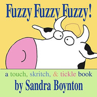 Fuzzy Fuzzy Fuzzy!: A Touch, Skritch, & Tickle Book by Sandra Boynton