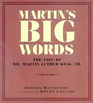 Martin's Big Words: The Life of Dr. Martin Luther King, Jr. by Doreen Rappaport