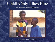 Chidi Only Likes Blue: An African Book of Colours by Ifeoma Onyefulu