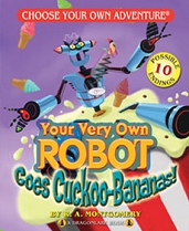 Your Very Own Robot Goes Cuckoo-Bananas by R.A. Montgomery
