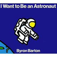 I Want to Be an Astronaut by Byron Barton